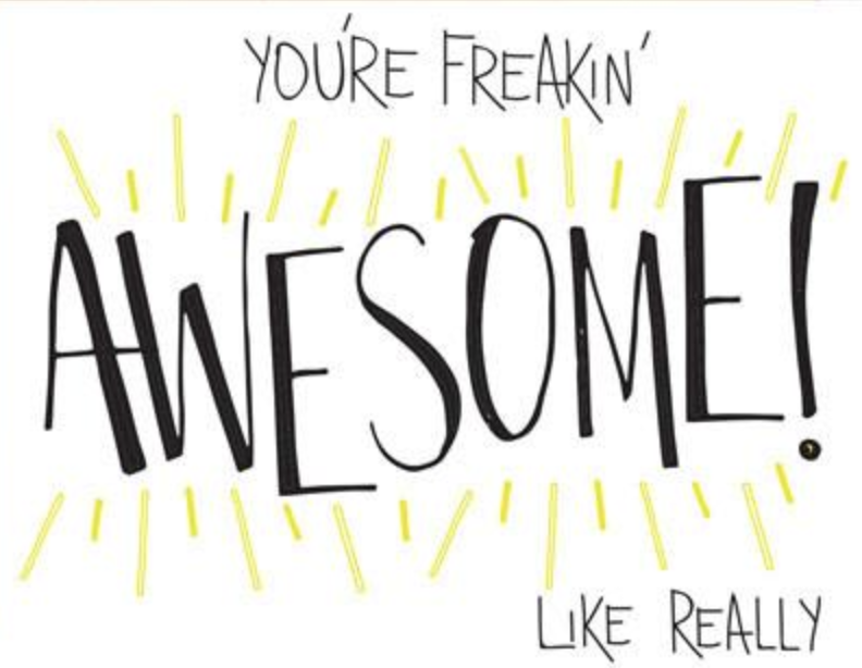 You're freakin' awesome!