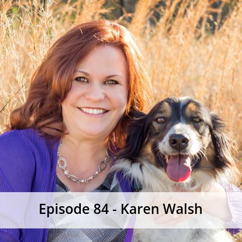 Episode 84 – Karen Walsh