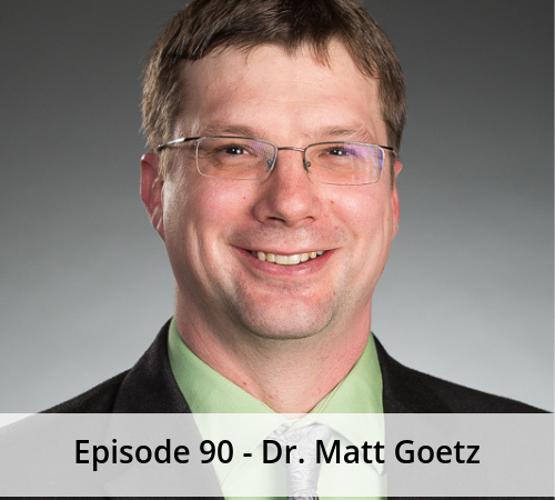 Episode 90 – Dr. Matt Goetz