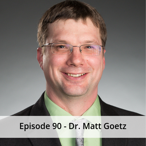 Episode 90 – Dr. Matt Goetz